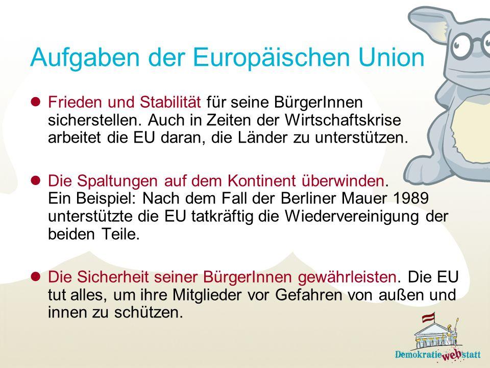 Aufgaben der Europäischen Union Frieden und Stabilität für seine BürgerInnen sicherstellen. Auch in Zeiten der Wirtschaftskrise arbeitet die EU daran,