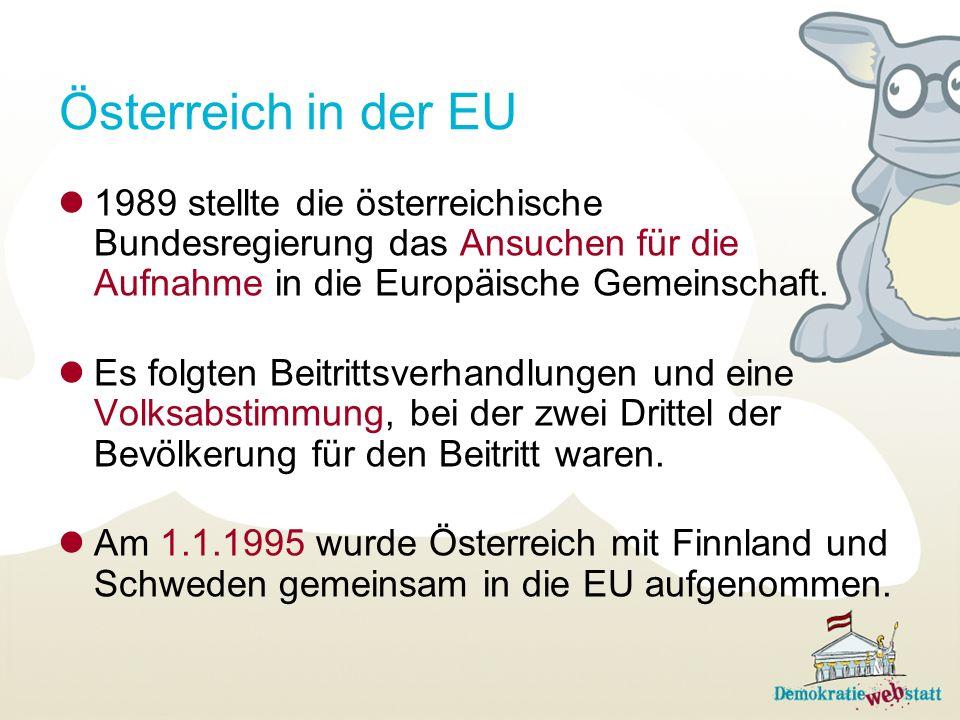 1989 stellte die österreichische Bundesregierung das Ansuchen für die Aufnahme in die Europäische Gemeinschaft. Es folgten Beitrittsverhandlungen und