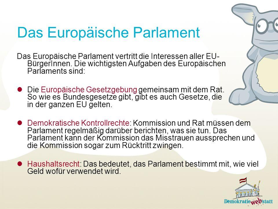 Das Europäische Parlament Das Europäische Parlament vertritt die Interessen aller EU- BürgerInnen. Die wichtigsten Aufgaben des Europäischen Parlament