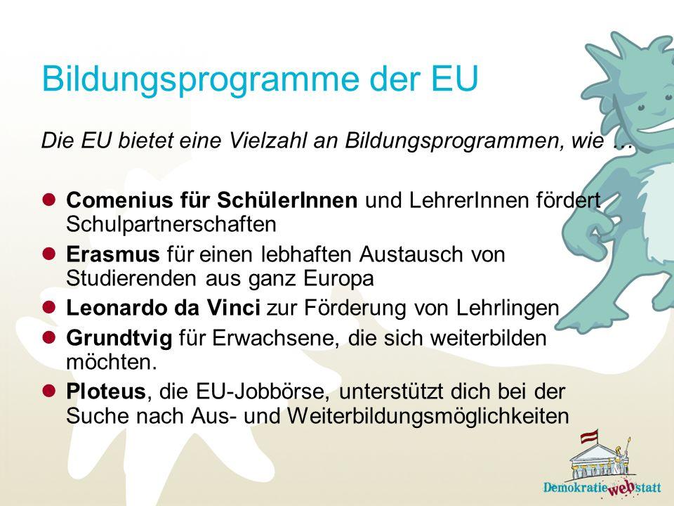 Bildungsprogramme der EU Die EU bietet eine Vielzahl an Bildungsprogrammen, wie … Comenius für SchülerInnen und LehrerInnen fördert Schulpartnerschaft