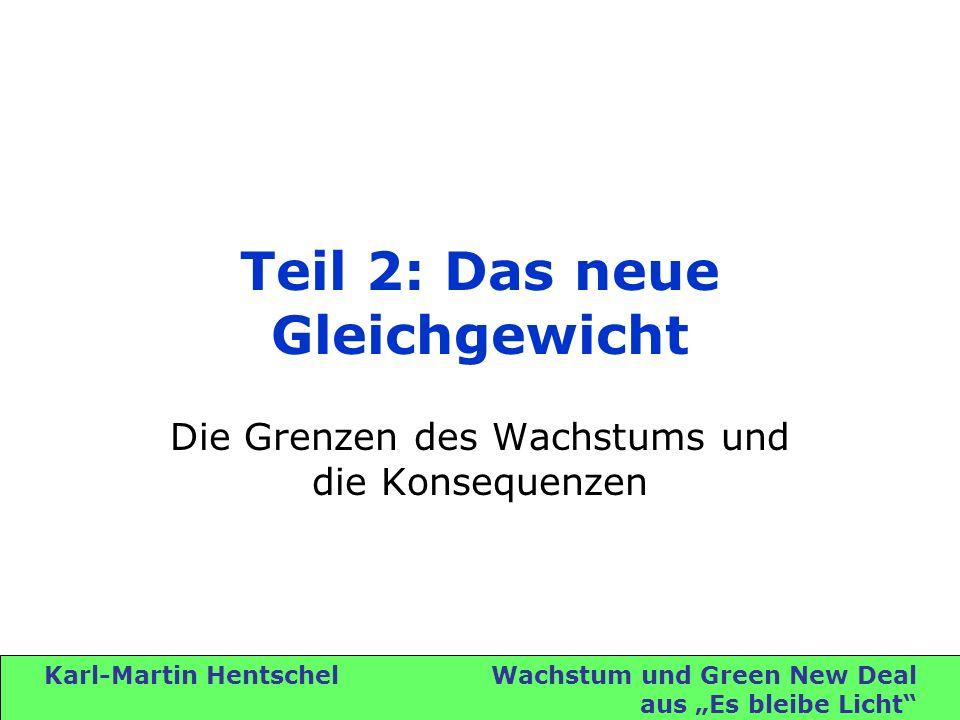 Karl-Martin Hentschel Wachstum und Green New Deal aus Es bleibe Licht Teil 2: Das neue Gleichgewicht Die Grenzen des Wachstums und die Konsequenzen