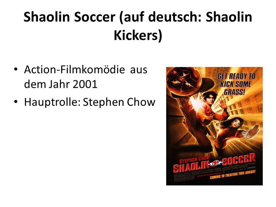 Shaolin Soccer (auf deutsch: Shaolin Kickers) Action-Filmkomödie aus dem Jahr 2001 Hauptrolle: Stephen Chow
