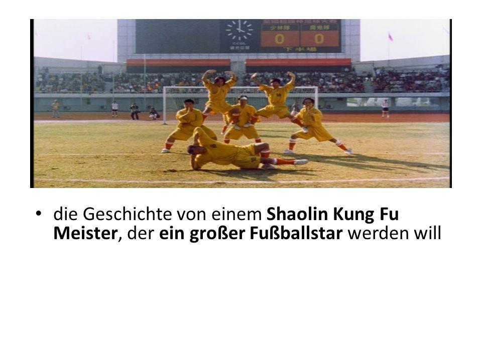 die Geschichte von einem Shaolin Kung Fu Meister, der ein großer Fußballstar werden will