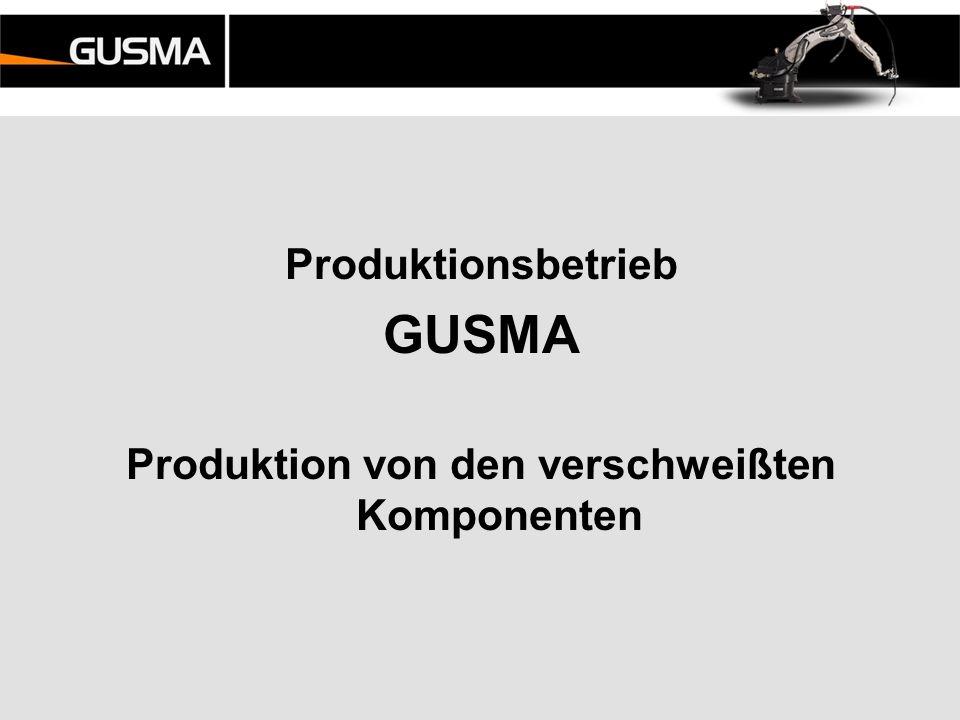 Produktionsbetrieb GUSMA Produktion von den verschweißten Komponenten