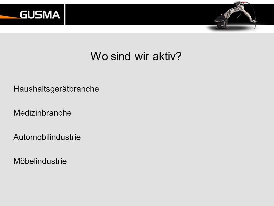 Wo sind wir aktiv? Haushaltsgerätbranche Medizinbranche Automobilindustrie Möbelindustrie