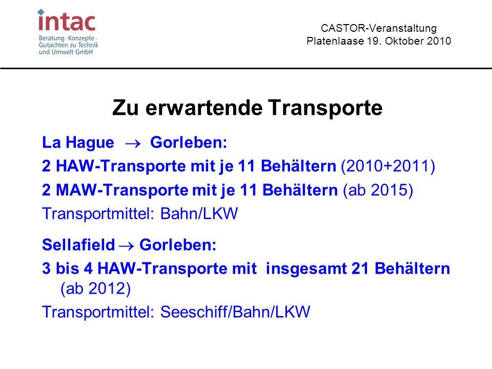 CASTOR-Veranstaltung Platenlaase 19. Oktober 2010 Zu erwartende Transporte La Hague Gorleben: 2 HAW-Transporte mit je 11 Behältern (2010+2011) 2 MAW-T