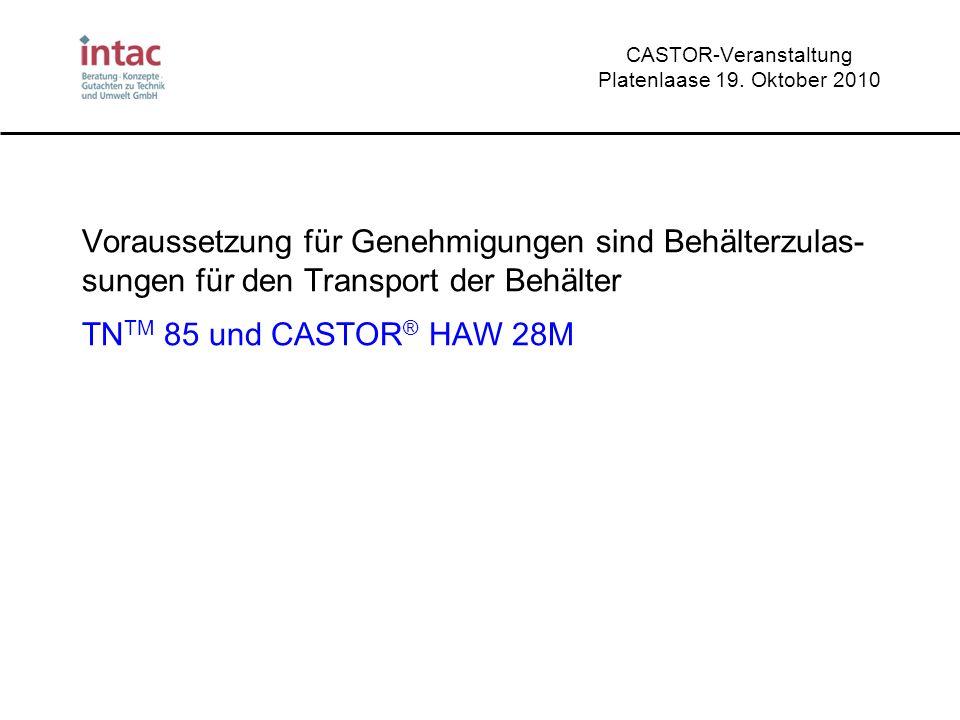 CASTOR-Veranstaltung Platenlaase 19. Oktober 2010 Voraussetzung für Genehmigungen sind Behälterzulas- sungen für den Transport der Behälter TN TM 85 u