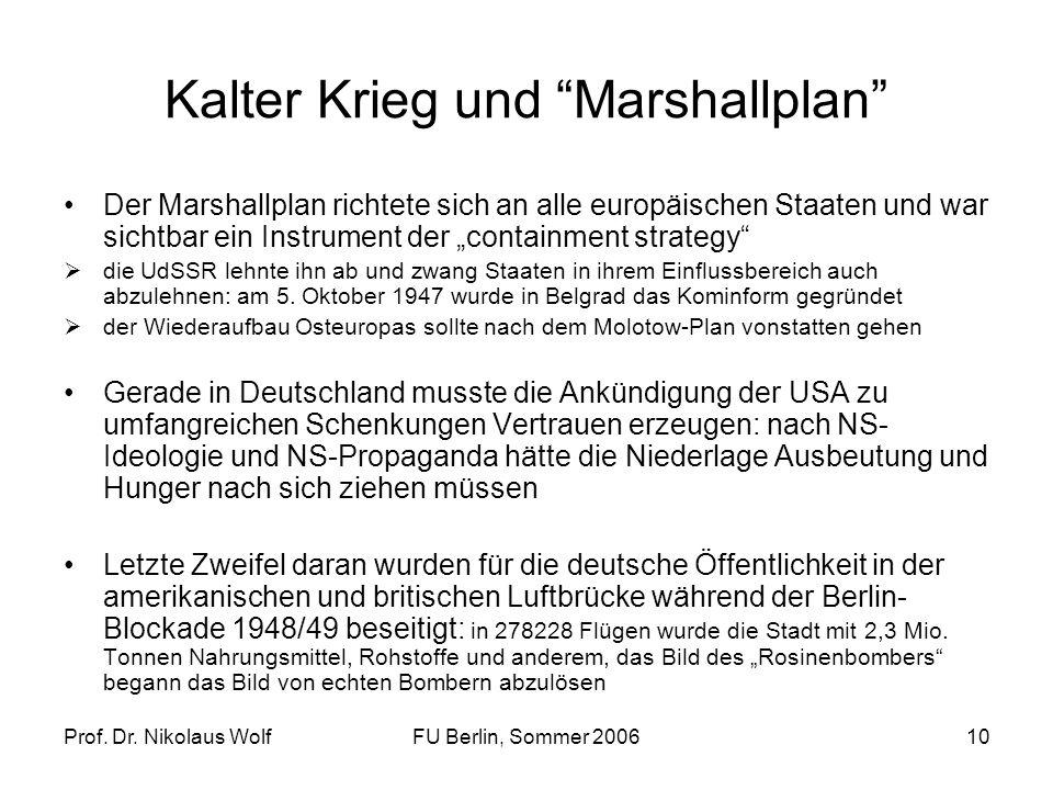 Prof. Dr. Nikolaus WolfFU Berlin, Sommer 200610 Kalter Krieg und Marshallplan Der Marshallplan richtete sich an alle europäischen Staaten und war sich