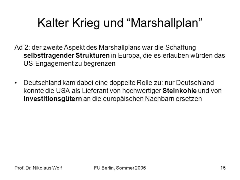 Prof. Dr. Nikolaus WolfFU Berlin, Sommer 200615 Kalter Krieg und Marshallplan Ad 2: der zweite Aspekt des Marshallplans war die Schaffung selbsttragen