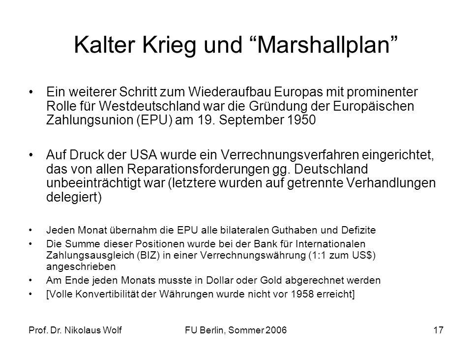 Prof. Dr. Nikolaus WolfFU Berlin, Sommer 200617 Kalter Krieg und Marshallplan Ein weiterer Schritt zum Wiederaufbau Europas mit prominenter Rolle für