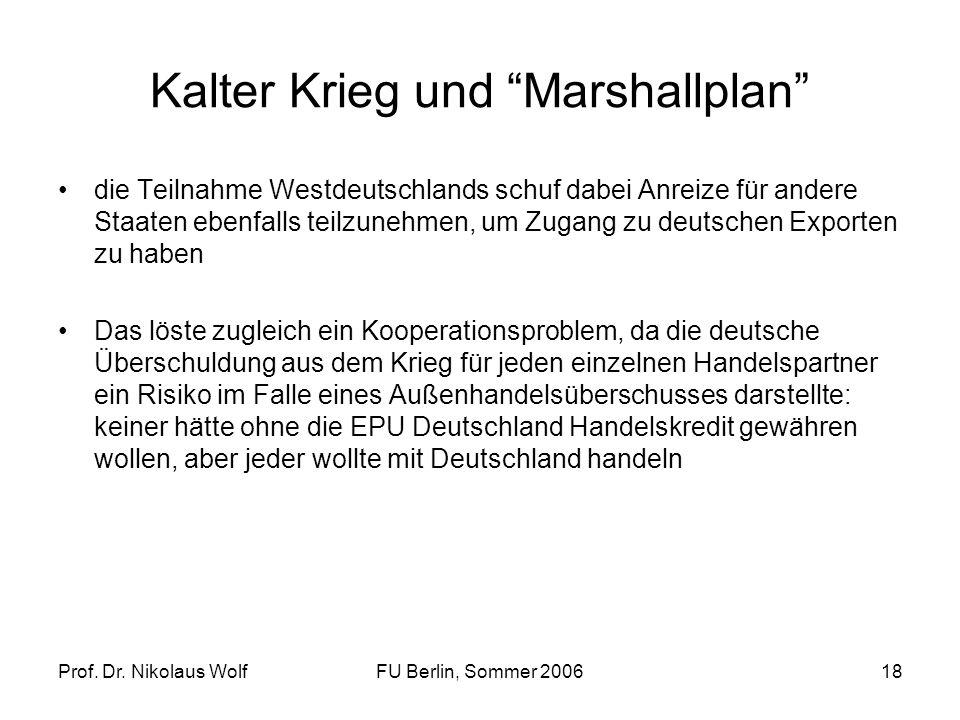 Prof. Dr. Nikolaus WolfFU Berlin, Sommer 200618 Kalter Krieg und Marshallplan die Teilnahme Westdeutschlands schuf dabei Anreize für andere Staaten eb