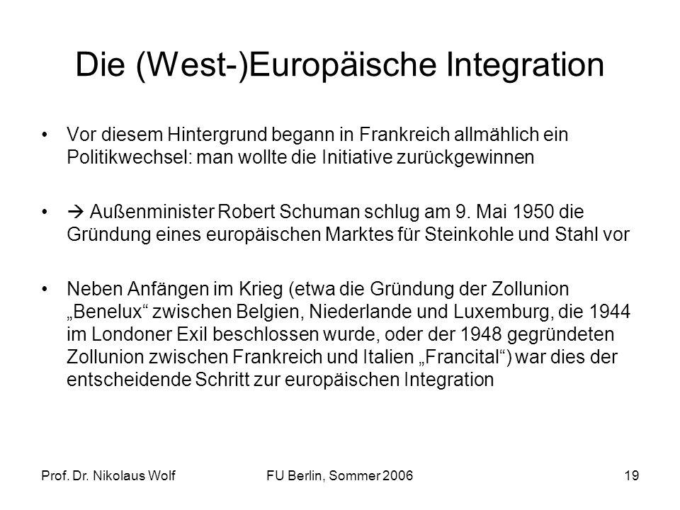Prof. Dr. Nikolaus WolfFU Berlin, Sommer 200619 Die (West-)Europäische Integration Vor diesem Hintergrund begann in Frankreich allmählich ein Politikw