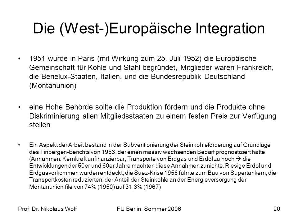 Prof. Dr. Nikolaus WolfFU Berlin, Sommer 200620 Die (West-)Europäische Integration 1951 wurde in Paris (mit Wirkung zum 25. Juli 1952) die Europäische