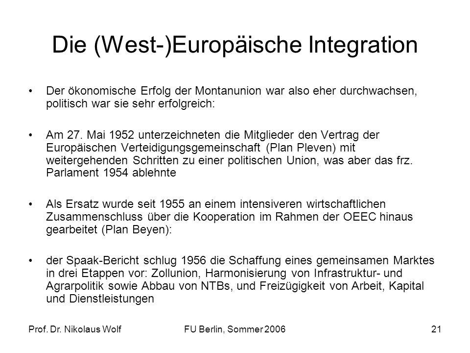 Prof. Dr. Nikolaus WolfFU Berlin, Sommer 200621 Die (West-)Europäische Integration Der ökonomische Erfolg der Montanunion war also eher durchwachsen,