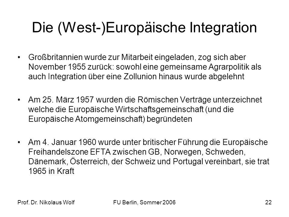 Prof. Dr. Nikolaus WolfFU Berlin, Sommer 200622 Die (West-)Europäische Integration Großbritannien wurde zur Mitarbeit eingeladen, zog sich aber Novemb