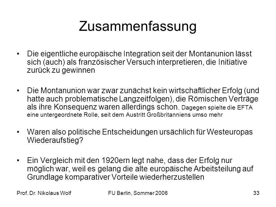 Prof. Dr. Nikolaus WolfFU Berlin, Sommer 200633 Zusammenfassung Die eigentliche europäische Integration seit der Montanunion lässt sich (auch) als fra