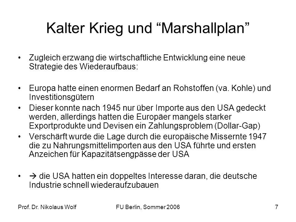 Prof. Dr. Nikolaus WolfFU Berlin, Sommer 20067 Kalter Krieg und Marshallplan Zugleich erzwang die wirtschaftliche Entwicklung eine neue Strategie des