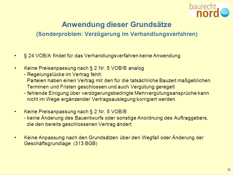 16 Anwendung dieser Grundsätze (Sonderproblem: Verzögerung im Verhandlungsverfahren) § 24 VOB/A findet für das Verhandlungsverfahren keine Anwendung K