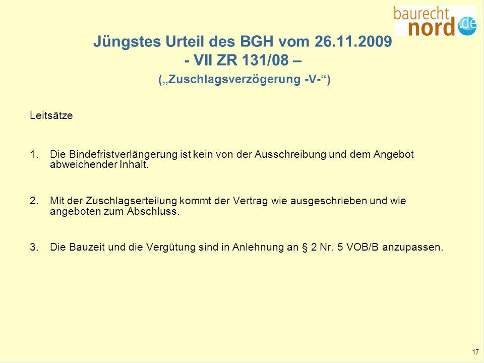17 Jüngstes Urteil des BGH vom 26.11.2009 - VII ZR 131/08 – (Zuschlagsverzögerung -V-) Leitsätze 1.Die Bindefristverlängerung ist kein von der Ausschr