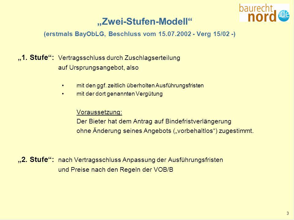 3 Zwei-Stufen-Modell (erstmals BayObLG, Beschluss vom 15.07.2002 - Verg 15/02 -) 1. Stufe: Vertragsschluss durch Zuschlagserteilung auf Ursprungsangeb
