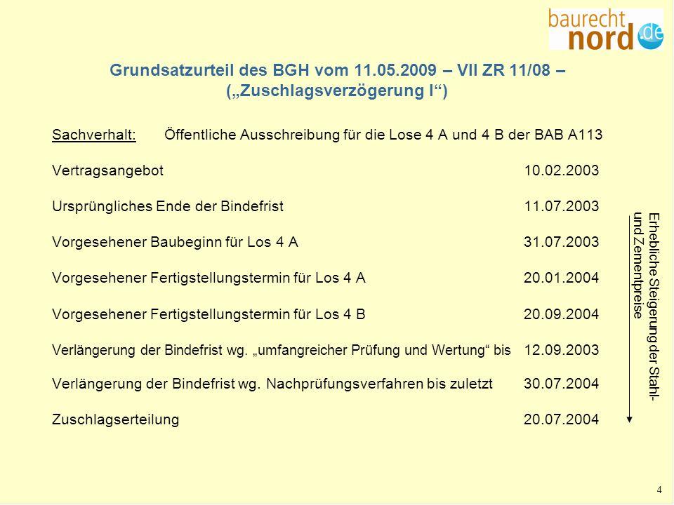 Grundsatzurteil des BGH vom 11.05.2009 – VII ZR 11/08 – (Zuschlagsverzögerung I) Sachverhalt:Öffentliche Ausschreibung für die Lose 4 A und 4 B der BA