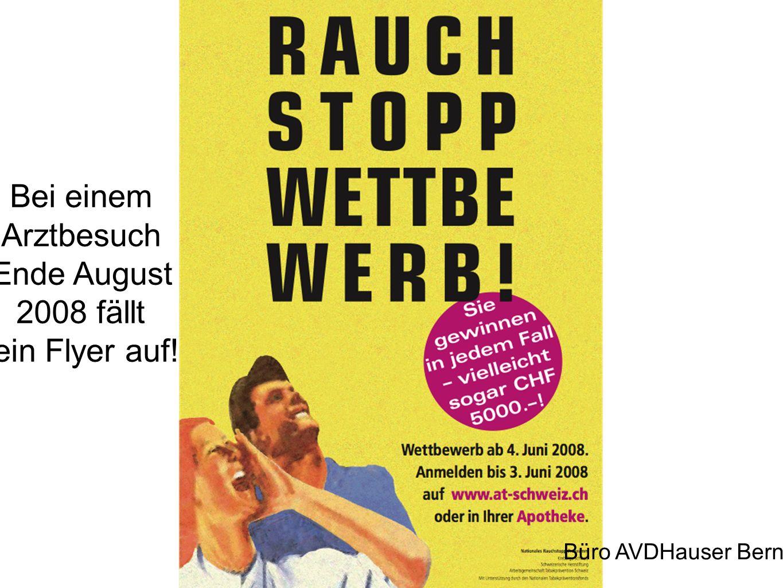 Büro AVDHauser Bern Bei einem Arztbesuch Ende August 2008 fällt ein Flyer auf!