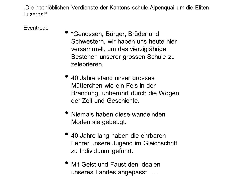 Die hochlöblichen Verdienste der Kantons-schule Alpenquai um die Eliten Luzerns.