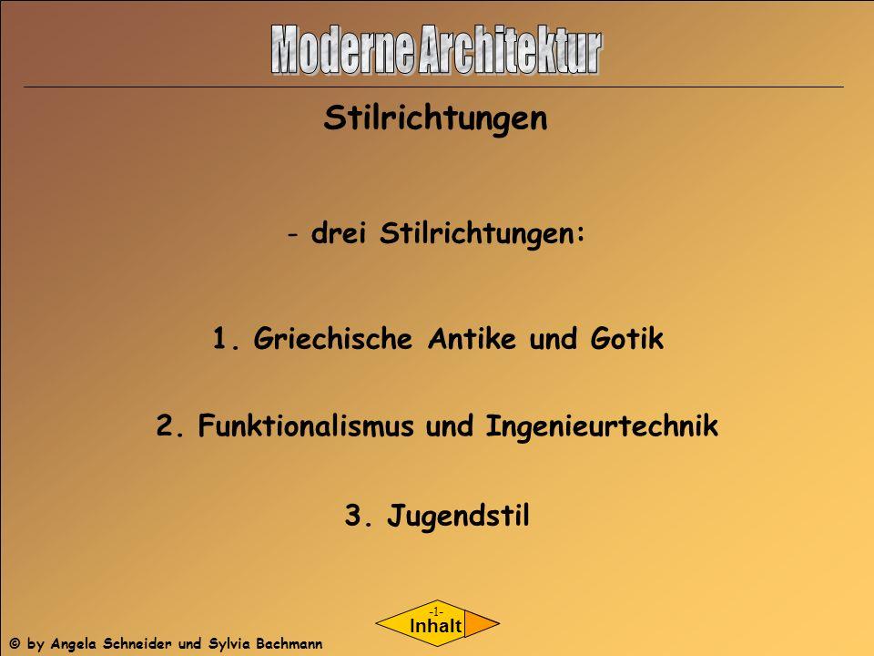 - drei Stilrichtungen: 1. Griechische Antike und Gotik Inhalt 2. Funktionalismus und Ingenieurtechnik Stilrichtungen -1- 3. Jugendstil © by Angela Sch