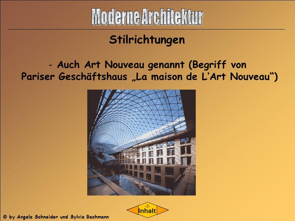 - Auch Art Nouveau genannt (Begriff von Pariser Geschäftshaus La maison de LArt Nouveau) Inhalt Stilrichtungen -3- © by Angela Schneider und Sylvia Ba