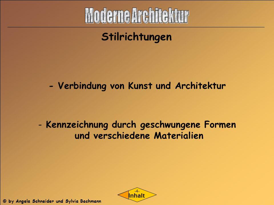 - Verbindung von Kunst und Architektur - Kennzeichnung durch geschwungene Formen und verschiedene Materialien Inhalt Stilrichtungen -4- © by Angela Sc