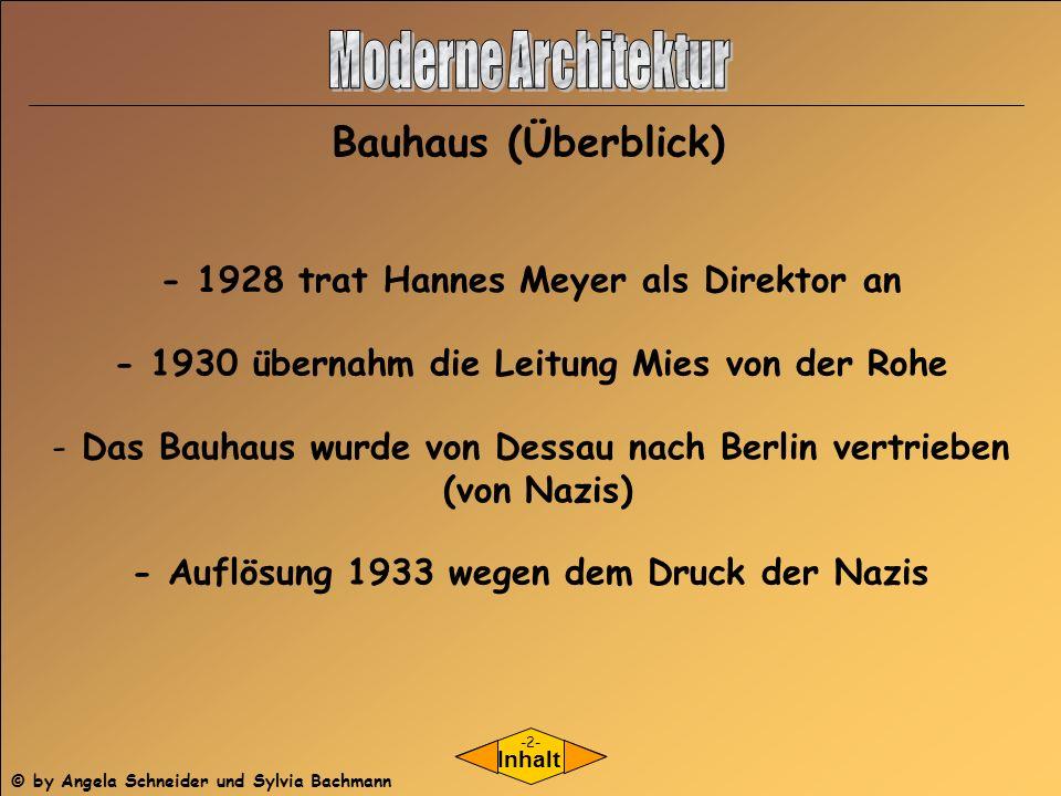 Inhalt - 1928 trat Hannes Meyer als Direktor an - 1930 übernahm die Leitung Mies von der Rohe - Das Bauhaus wurde von Dessau nach Berlin vertrieben (v
