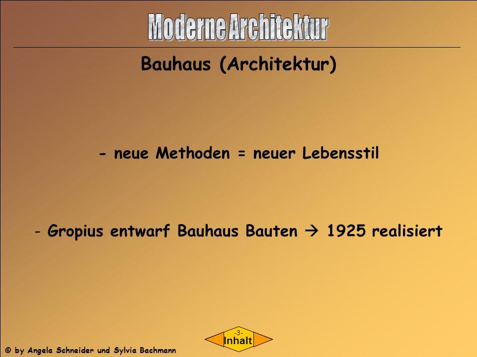 Inhalt - neue Methoden = neuer Lebensstil - Gropius entwarf Bauhaus Bauten 1925 realisiert Bauhaus (Architektur) -3- © by Angela Schneider und Sylvia