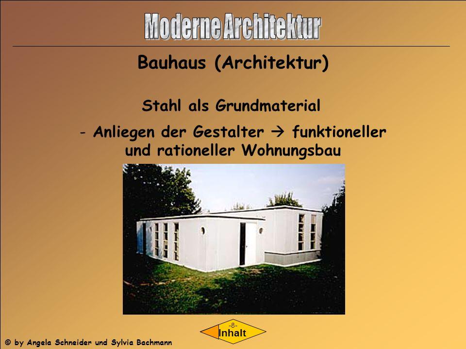 - Anliegen der Gestalter funktioneller und rationeller Wohnungsbau Inhalt Stahl als Grundmaterial Bauhaus (Architektur) -8- © by Angela Schneider und