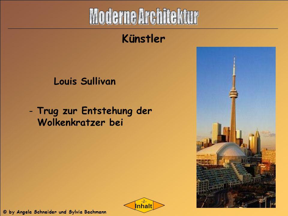 Künstler Inhalt Louis Sullivan - Trug zur Entstehung der Wolkenkratzer bei -2- © by Angela Schneider und Sylvia Bachmann