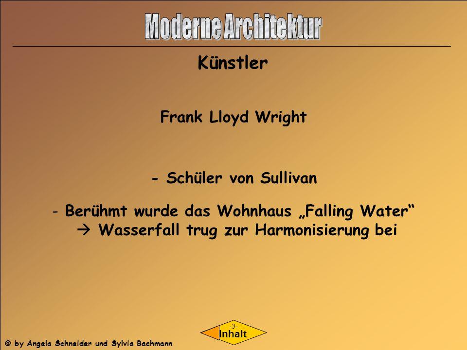 Künstler Inhalt Frank Lloyd Wright - Schüler von Sullivan - Berühmt wurde das Wohnhaus Falling Water Wasserfall trug zur Harmonisierung bei -3- © by A