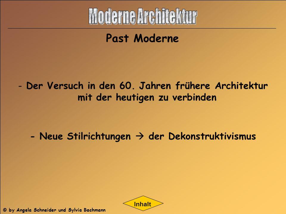 Inhalt - Der Versuch in den 60. Jahren frühere Architektur mit der heutigen zu verbinden - Neue Stilrichtungen der Dekonstruktivismus Past Moderne © b