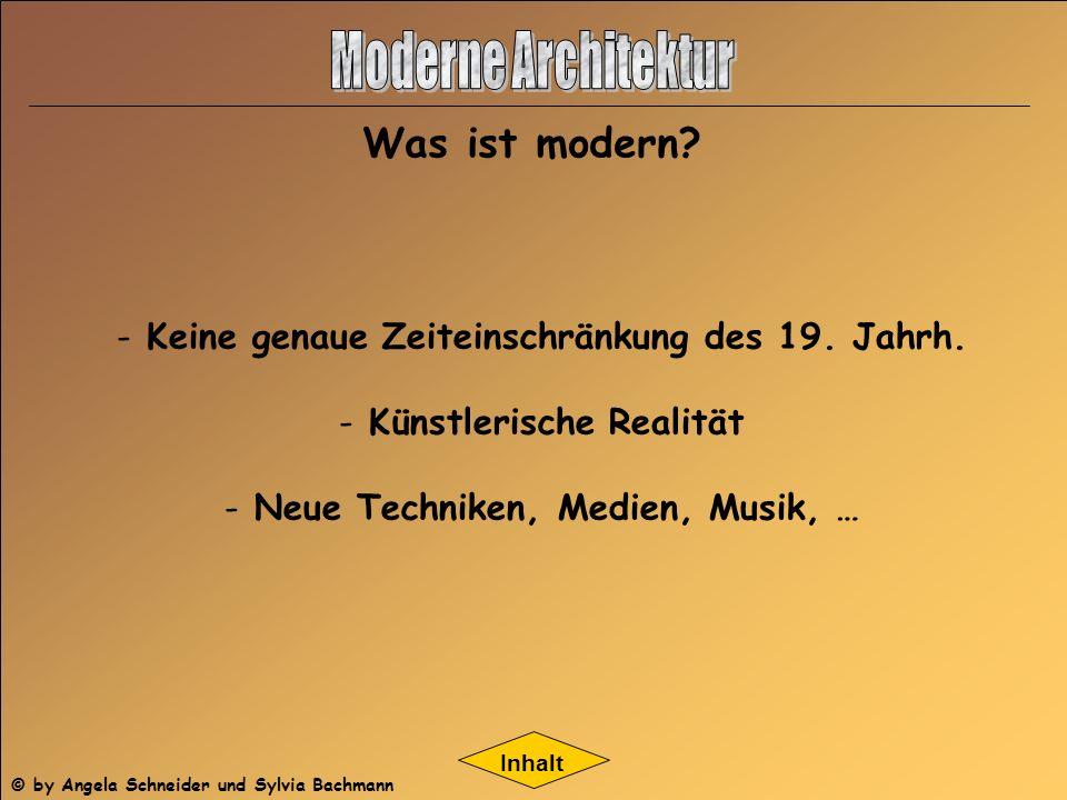 - Keine genaue Zeiteinschränkung des 19. Jahrh. ünstlerische Realität - Neue Techniken, Medien, Musik, … Inhalt Was ist modern? © by Angela Schneider