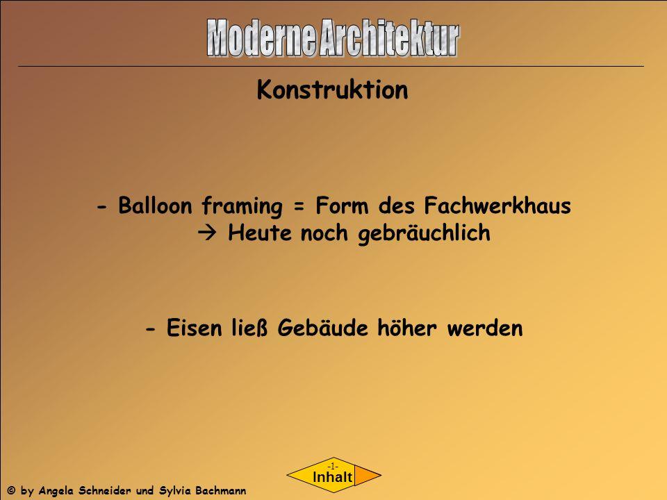 Inhalt Konstruktion - Balloon framing = Form des Fachwerkhaus Heute noch gebräuchlich - Eisen ließ Gebäude höher werden -1- © by Angela Schneider und