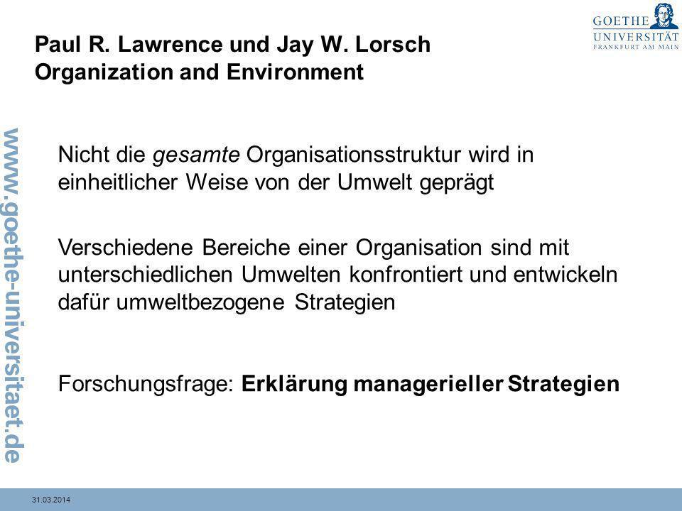 31.03.2014 Paul R. Lawrence und Jay W. Lorsch Organization and Environment Nicht die gesamte Organisationsstruktur wird in einheitlicher Weise von der