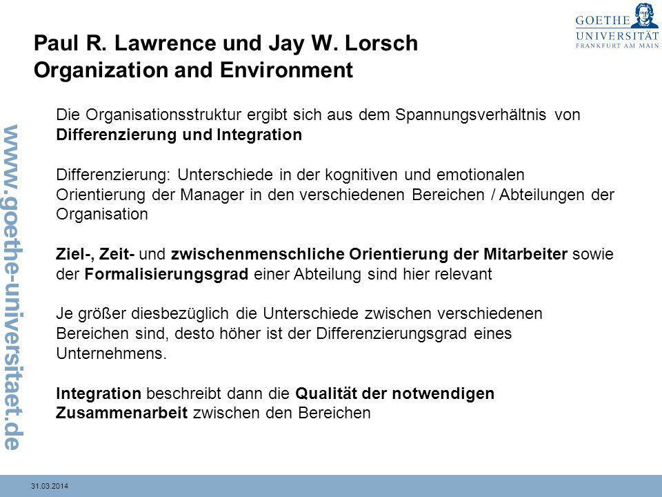 31.03.2014 Paul R. Lawrence und Jay W. Lorsch Organization and Environment Die Organisationsstruktur ergibt sich aus dem Spannungsverhältnis von Diffe