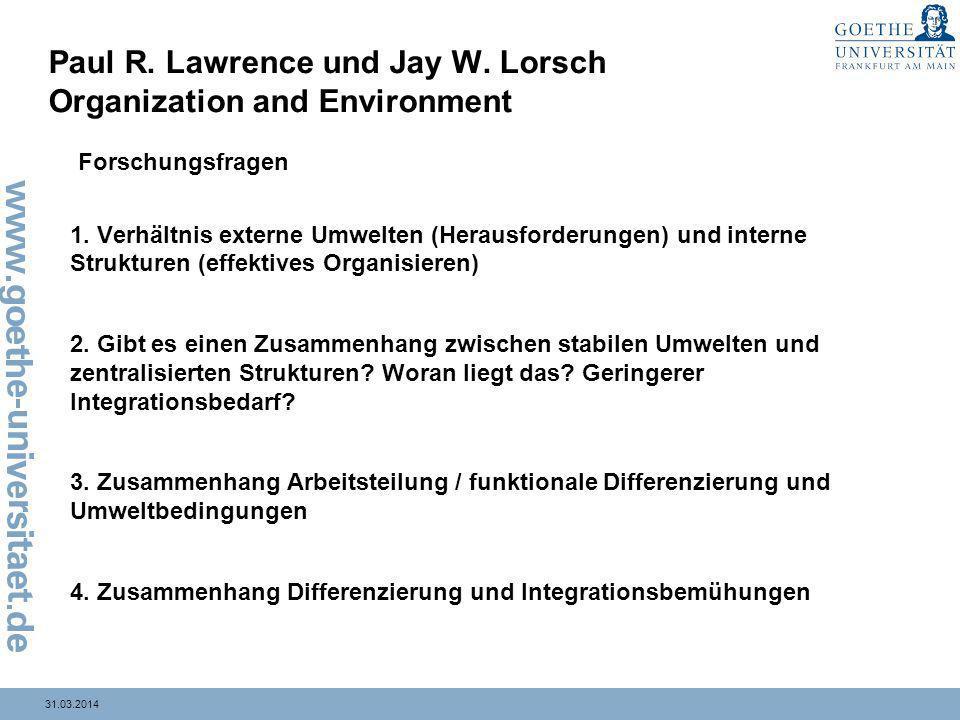 31.03.2014 Paul R. Lawrence und Jay W. Lorsch Organization and Environment 1. Verhältnis externe Umwelten (Herausforderungen) und interne Strukturen (