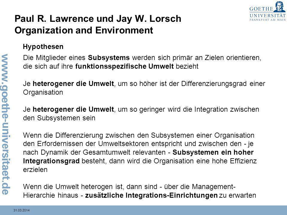31.03.2014 Paul R. Lawrence und Jay W. Lorsch Organization and Environment Hypothesen Die Mitglieder eines Subsystems werden sich primär an Zielen ori