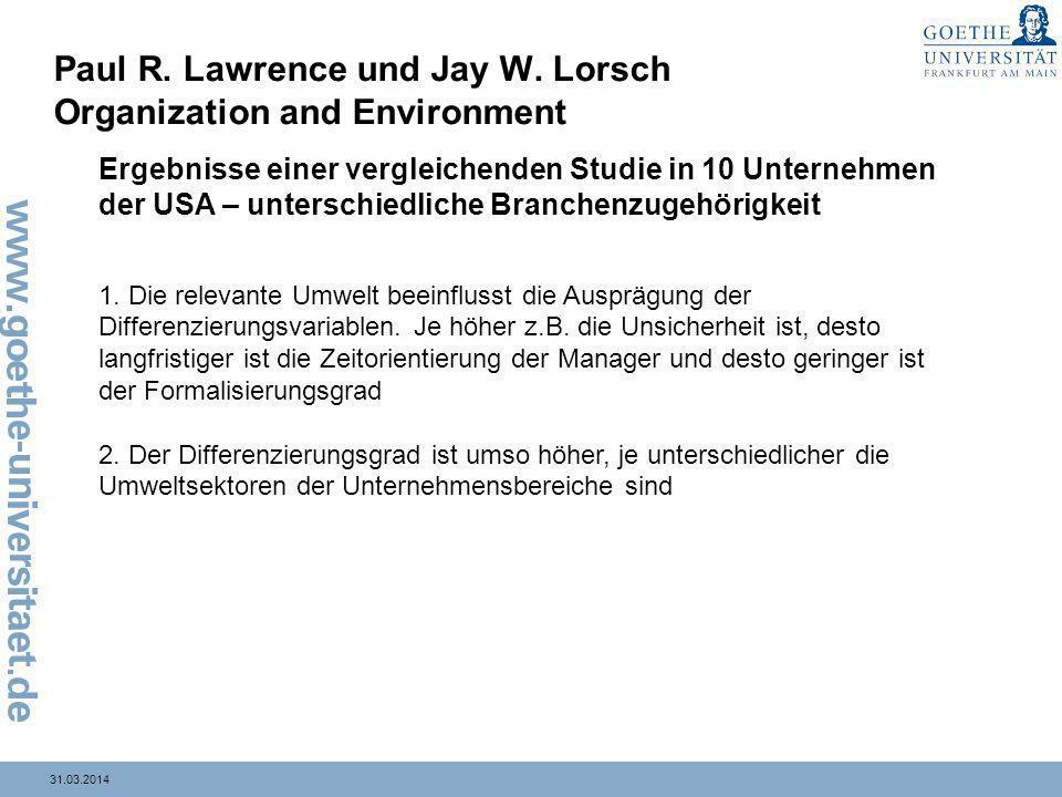 31.03.2014 Paul R. Lawrence und Jay W. Lorsch Organization and Environment Ergebnisse einer vergleichenden Studie in 10 Unternehmen der USA – untersch