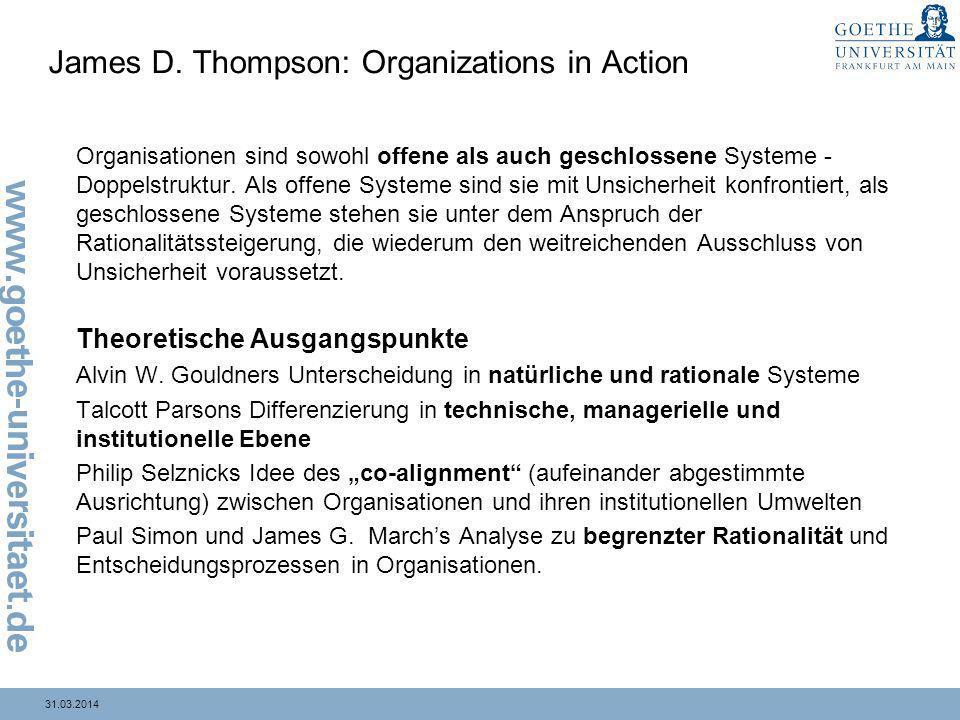 31.03.2014 James D. Thompson: Organizations in Action Organisationen sind sowohl offene als auch geschlossene Systeme - Doppelstruktur. Als offene Sys