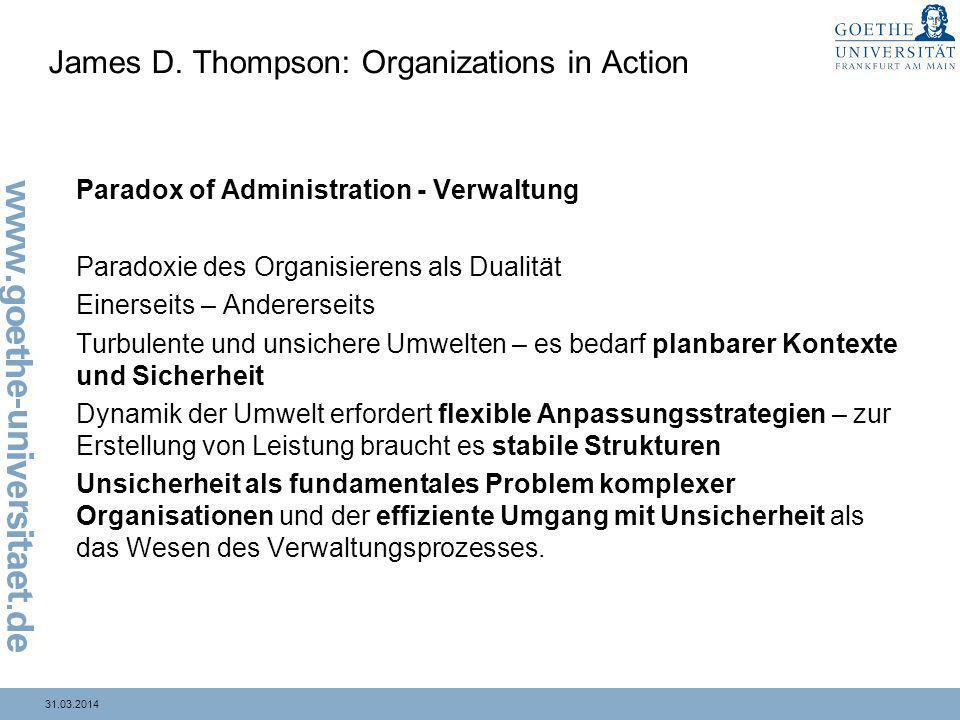 31.03.2014 James D. Thompson: Organizations in Action Paradox of Administration - Verwaltung Paradoxie des Organisierens als Dualität Einerseits – And