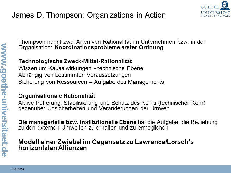 31.03.2014 James D. Thompson: Organizations in Action Thompson nennt zwei Arten von Rationalität im Unternehmen bzw. in der Organisation: Koordination
