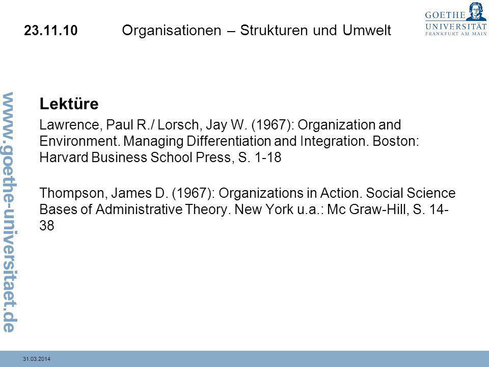31.03.2014 23.11.10 Organisationen – Strukturen und Umwelt Lektüre Lawrence, Paul R./ Lorsch, Jay W. (1967): Organization and Environment. Managing Di