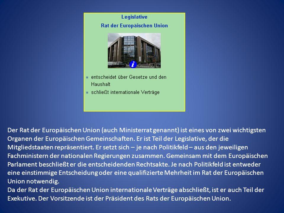 Der Rat der Europäischen Union (auch Ministerrat genannt) ist eines von zwei wichtigsten Organen der Europäischen Gemeinschaften. Er ist Teil der Legi