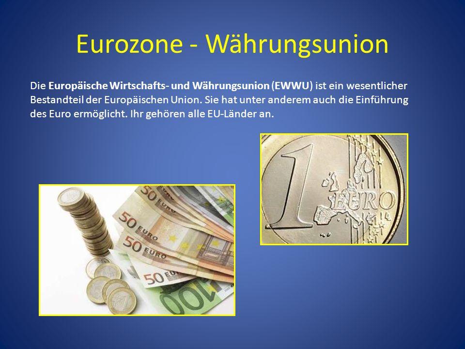 Eurozone - Währungsunion Die Europäische Wirtschafts- und Währungsunion (EWWU) ist ein wesentlicher Bestandteil der Europäischen Union. Sie hat unter