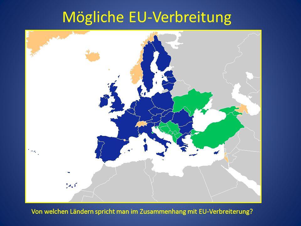 Mögliche EU-Verbreitung Von welchen Ländern spricht man im Zusammenhang mit EU-Verbreiterung?